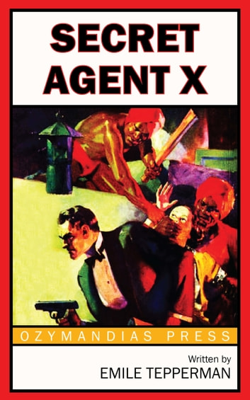 Secret Agent X eBook by Emile Tepperman
