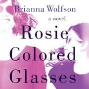 Rosie Colored Glasses audiobook by Brianna Wolfson