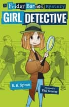 Girl Detective: A Friday Barnes Mystery ebook by R. A. Spratt, Phil Gosier