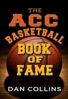 ACC Basketball Book of Fame, The ebook by Dan Collins