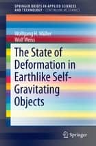 The State of Deformation in Earthlike Self-Gravitating Objects ebook by Wolf Weiss, Wolfgang H. Müller
