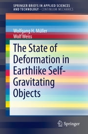 The State of Deformation in Earthlike Self-Gravitating Objects ebook by Wolf Weiss,Wolfgang Mueller