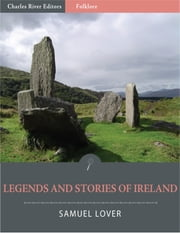 Legends and Stories of Ireland (Illustrated Edition) ebook by Samuel Lover