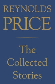 Collected Stories of Reynolds Price ebook by Reynolds Price