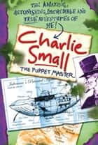 Charlie Small 3: The Puppet Master ebook by Charlie Small