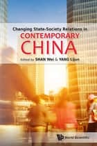 Changing State-Society Relations in Contemporary China ebook by Wei Shan, Lijun Yang