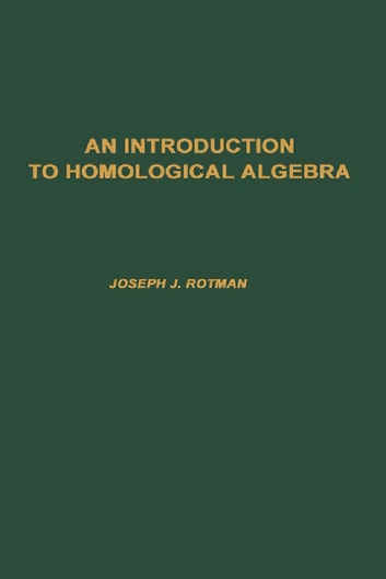 Introduction to Homological Algebra, 85 ebook by Joseph J. Rotman