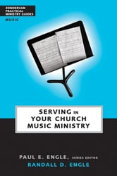 Serving in Your Church Music Ministry ebook by Paul E. Engle,Randall D. Engle