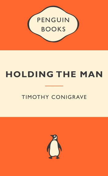 Holding the Man: Popular Penguins ebook by Timothy Conigrave