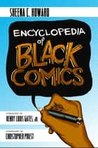 Encyclopedia of Black Comics ebook by Christopher Priest, Sheena C. Howard, Henry Louis Gates,...