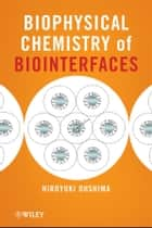 Biophysical Chemistry of Biointerfaces ebook by Hiroyuki Ohshima