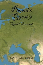 Phoenix Quest 3 - Spell Bound ebook by James Malcolm