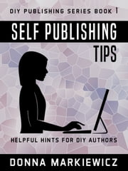 Self Publishing Tips - Helpful Hints for DIY Authors ebook by Donna Markiewicz