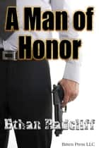 A Man of Honor ebook by Ethan Radcliff