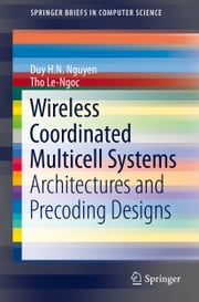Wireless Coordinated Multicell Systems - Architectures and Precoding Designs ebook by Duy H N Nguyen,Tho Le-Ngoc