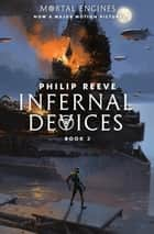 Predator Cities #3: Infernal Devices ebook by Philip Reeve
