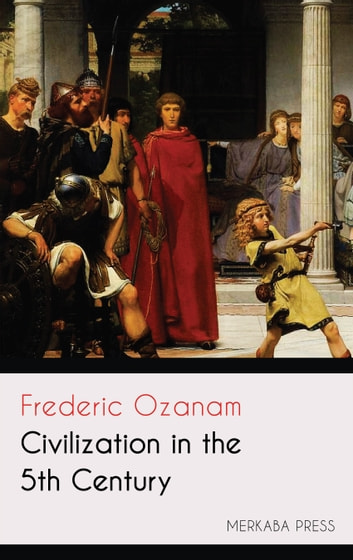 Civilization in the 5th Century eBook by Frederic Ozanam