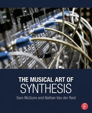 The Musical Art of Synthesis ebook by Sam McGuire,Nathan Van der Rest