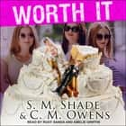 Worth It audiobook by S.M. Shade, C.M. Owens, Rudy Sanda, Amelie Griffin