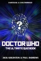 Doctor Who: The Ultimate Quiz Book - 600 questions covering the entire Whoniverse ebook by Jack Goldstein