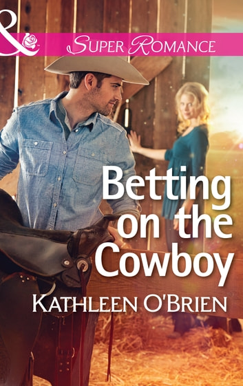 Betting on the Cowboy (Mills & Boon Superromance) (The Sisters of Bell River Ranch, Book 2) ebook by Kathleen O'Brien