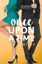 Once Upon A Time - A Broken Fairy Tale Series, #1 ebook by S.K. Hartley