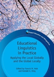 Educational Linguistics in Practice ebook by Hult, Francis M. and King, Kendall A. (eds)