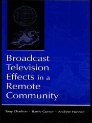 Broadcast Television Effects in A Remote Community ebook by Tony Charlton, Barrie Gunter, Andrew Hannan