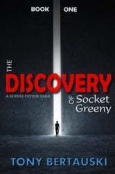 The Discovery of Socket Greeny - A Science Fiction Saga ebook by Tony Bertauski