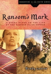 Ransom's Mark - A Story Based on the Life of the Pioneer Olive Oatman ebook by Wendy G Lawton