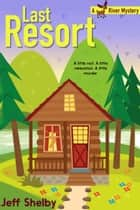 Last Resort - Moose River Mysteries, #2 ebook by Jeff Shelby