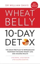 The Wheat Belly 10-Day Detox: The effortless health and weight-loss solution ebook by Dr William Davis