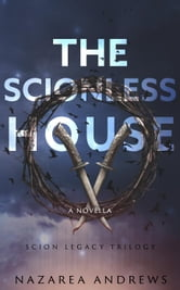 The Scionless House - The Scion Legacy, #1 ebook by Nazarea Andrews