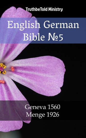English German Bible №5 - Geneva 1560 - Menge 1926 ebook by TruthBeTold Ministry