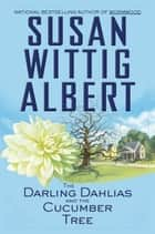 The Darling Dahlias and the Cucumber Tree ebook by Susan Wittig Albert