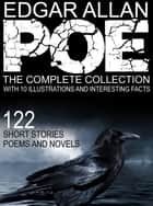 Edgar Allan Poe: The Complete Collection With 10 Illustrations and Interesting Facts. (122 Short Stories, Poems, and Novels). ebook by Edgar Allan Poe