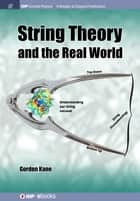 String Theory and the Real World ebook by Gordon Kane
