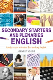 Secondary Starters and Plenaries: English - Creative activities, ready-to-use for teaching English ebook by Johnnie Young
