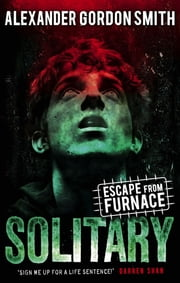 Escape from Furnace 2: Solitary ebook by Alexander Gordon Smith