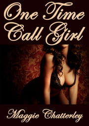 One Time Call Girl ebook by Maggie Chatterley