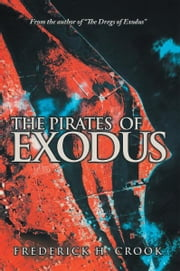 "The Pirates of Exodus - From the author of ""The Dregs of Exodus"". ebook by Frederick H. Crook"