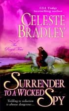 Surrender to a Wicked Spy - The Royal Four ebook by Celeste Bradley