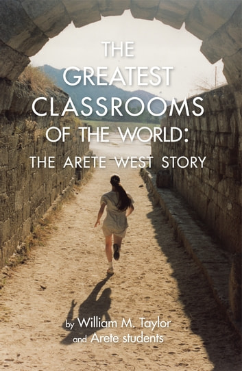 The Greatest Classrooms of the World ebook by William M. Taylor and Arete students