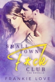 Small Town F*ck Club - F*ck Club, #2 ebook by Frankie Love