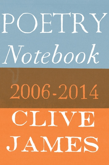 Poetry Notebook - 2006–2014 ebook by Clive James