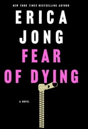 Fear of Dying - A Novel ebook by Erica Jong