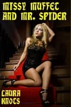 Missy Muffet and Mr. Spider ebook by Laura Knots