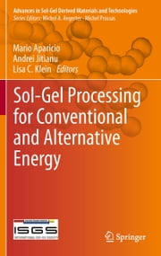 Sol-Gel Processing for Conventional and Alternative Energy ebook by Mario Aparicio,Andrei Jitianu,Lisa C. Klein