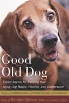 Good Old Dog ebook by Lawrence Lindner,Nicholas H. Dodman, BVMS,Faculty of the Cummings School of Veterinary Medicine at Tufts Univer