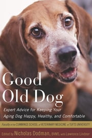 Good Old Dog - Expert Advice for Keeping Your Aging Dog Happy, Healthy, and Comfortable ebook by Lawrence Lindner,Nicholas H. Dodman, BVMS,Faculty of the Cummings School of Veterinary Medicine at Tufts Univer